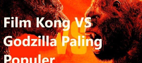 Film Kong VS Godzilla Paling Populer