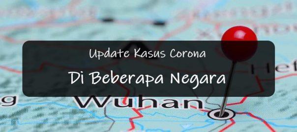 Update Kasus Corona Di Beberapa Negara