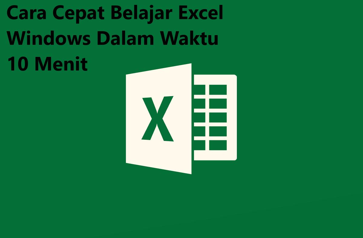 Cara Cepat Belajar Excel Windows Dalam Waktu 10 Menit